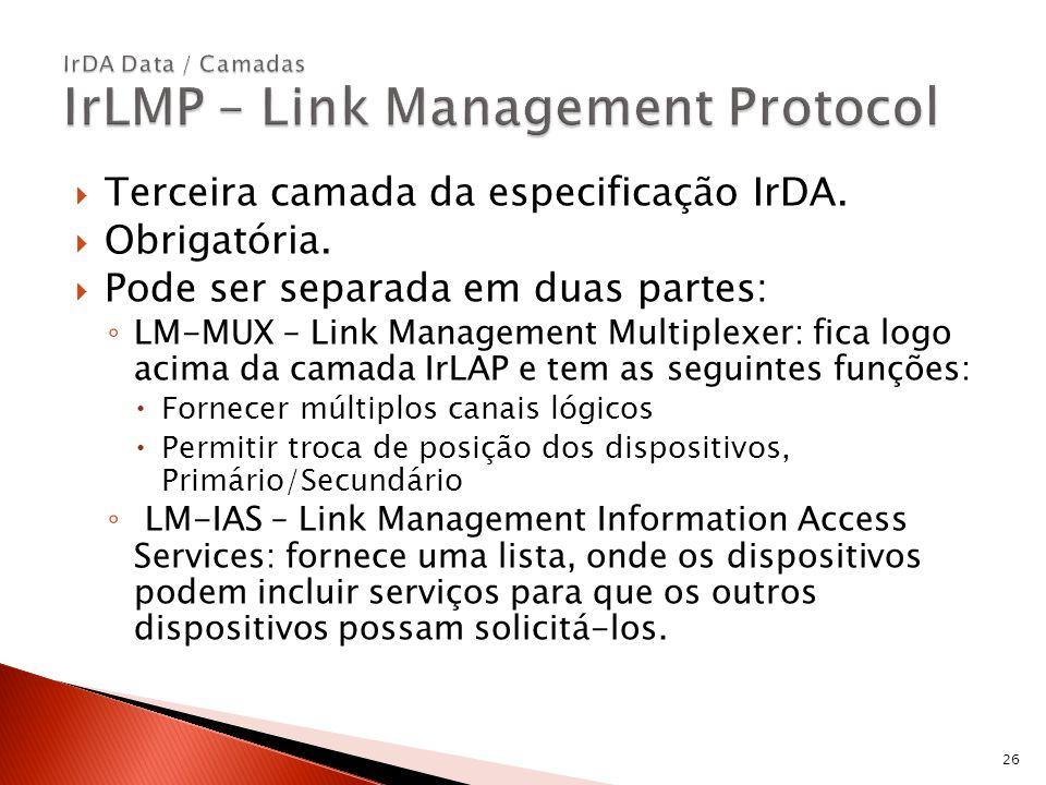 Terceira camada da especificação IrDA. Obrigatória. Pode ser separada em duas partes: LM-MUX – Link Management Multiplexer: fica logo acima da camada
