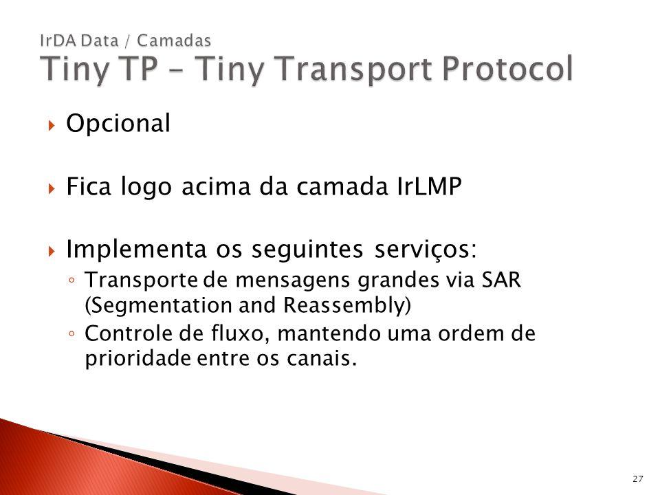 Opcional Fica logo acima da camada IrLMP Implementa os seguintes serviços: Transporte de mensagens grandes via SAR (Segmentation and Reassembly) Contr