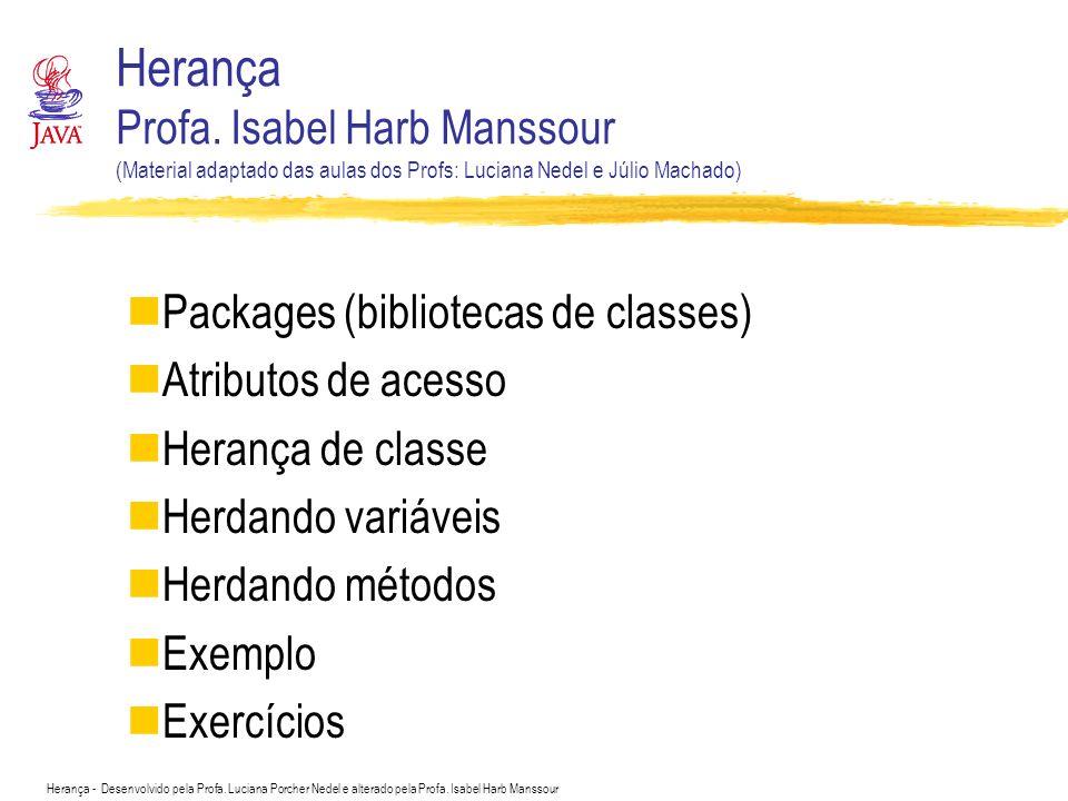 Herança - Desenvolvido pela Profa. Luciana Porcher Nedel e alterado pela Profa. Isabel Harb Manssour Packages (bibliotecas de classes) Atributos de ac
