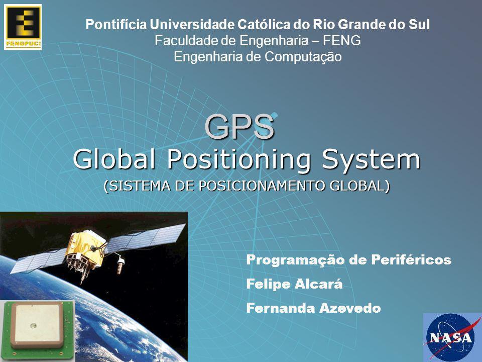 GPS Global Positioning System (SISTEMA DE POSICIONAMENTO GLOBAL) Pontifícia Universidade Católica do Rio Grande do Sul Faculdade de Engenharia – FENG