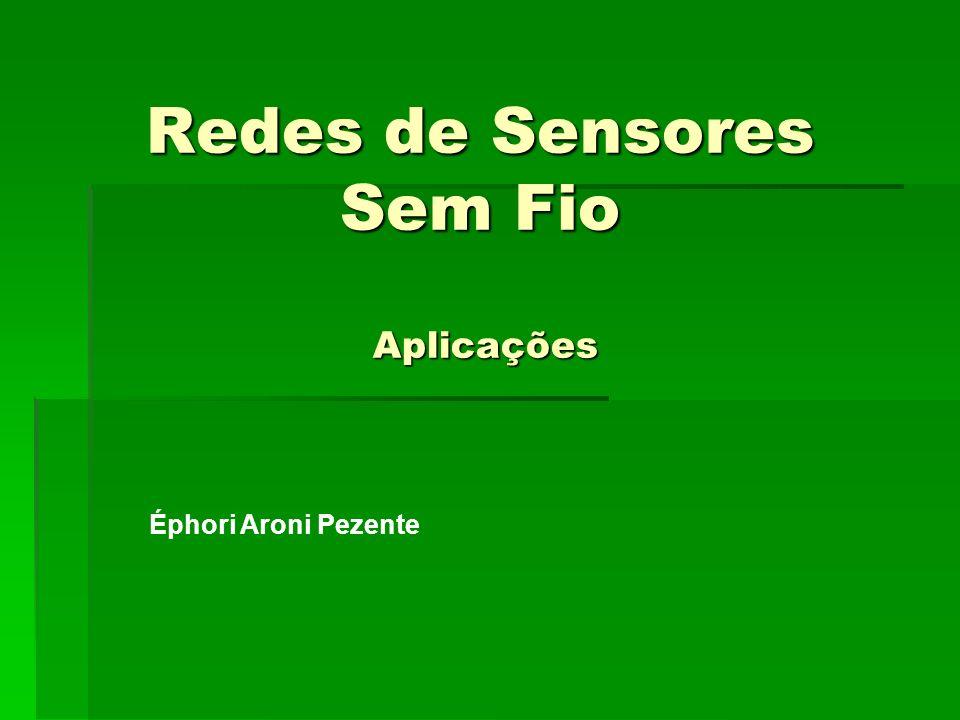 Redes de Sensores Sem Fio Aplicações Éphori Aroni Pezente