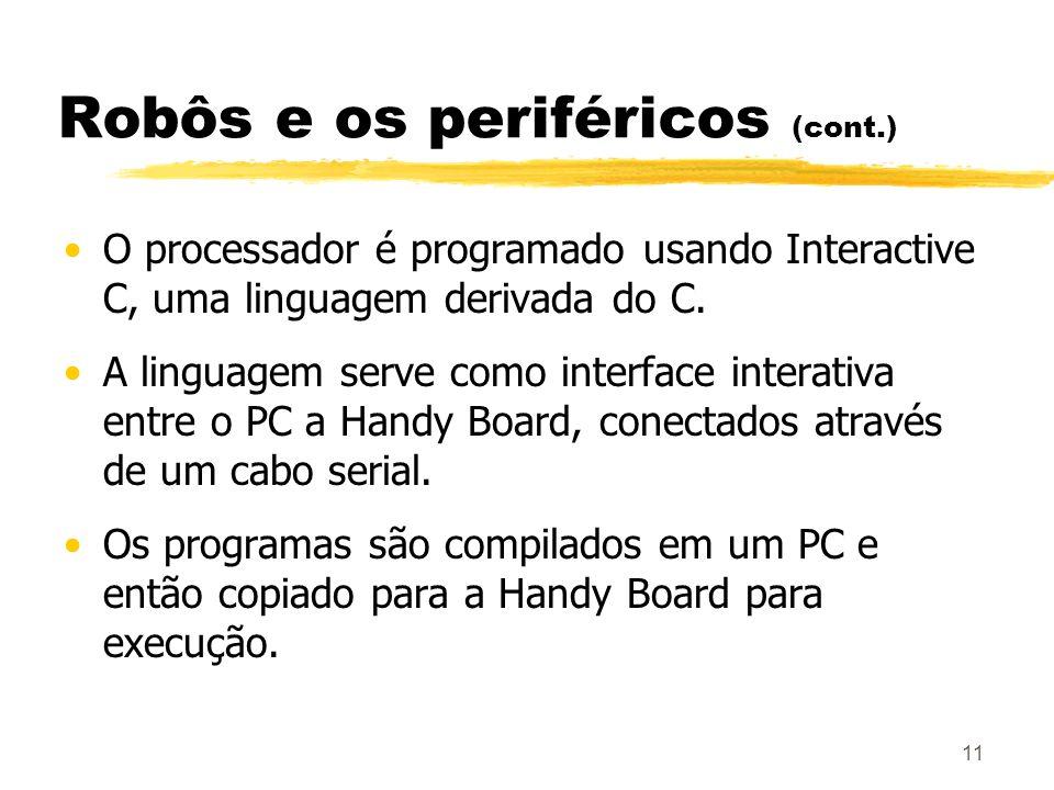 11 Robôs e os periféricos (cont.) O processador é programado usando Interactive C, uma linguagem derivada do C. A linguagem serve como interface inter
