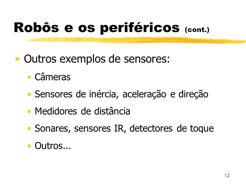 12 Robôs e os periféricos (cont.) Outros exemplos de sensores: Câmeras Sensores de inércia, aceleração e direção Medidores de distância Sonares, senso