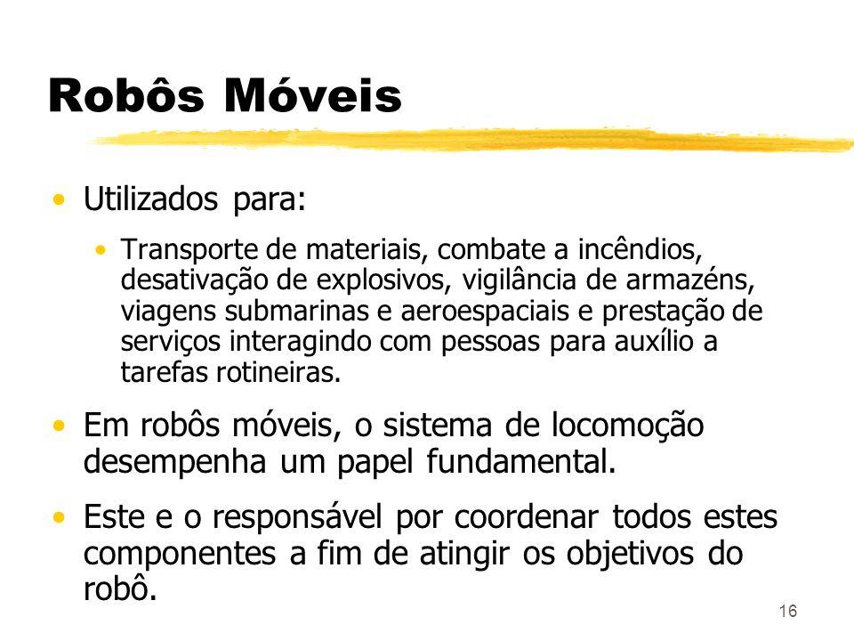 16 Robôs Móveis Utilizados para: Transporte de materiais, combate a incêndios, desativação de explosivos, vigilância de armazéns, viagens submarinas e