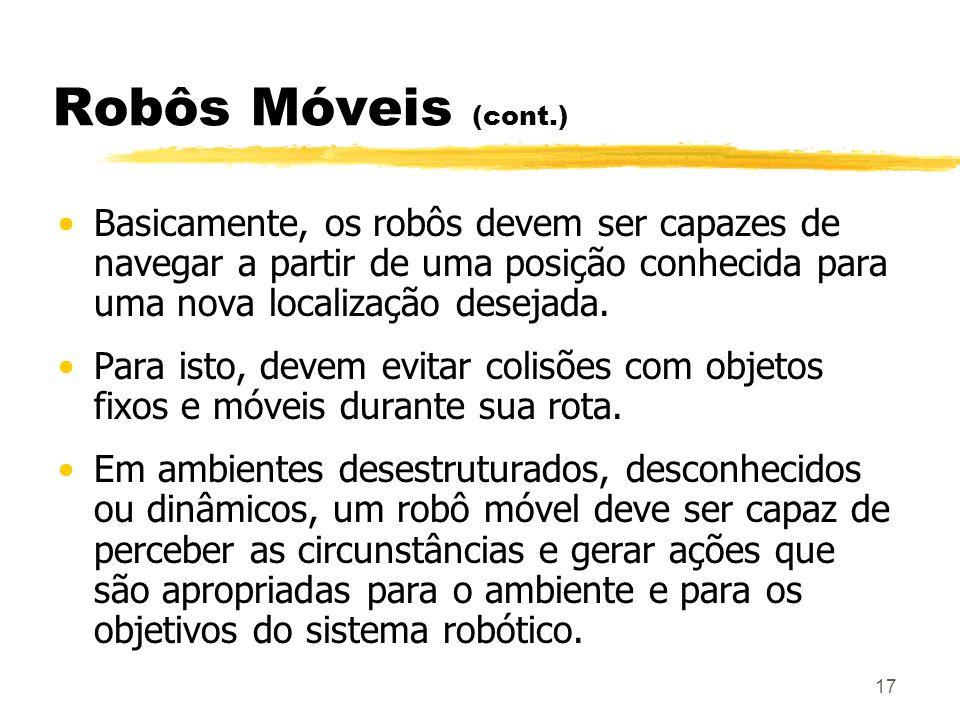17 Robôs Móveis (cont.) Basicamente, os robôs devem ser capazes de navegar a partir de uma posição conhecida para uma nova localização desejada. Para