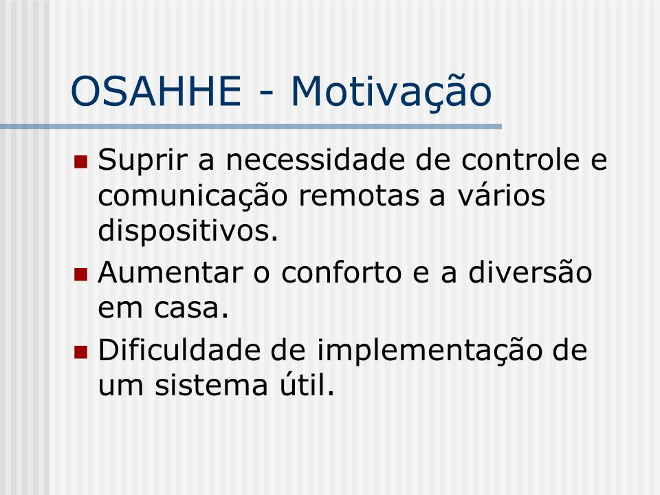 OSAHHE - Motivação Suprir a necessidade de controle e comunicação remotas a vários dispositivos. Aumentar o conforto e a diversão em casa. Dificuldade