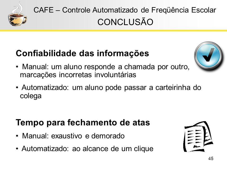 45 CAFE – Controle Automatizado de Freqüência Escolar CONCLUSÃO Confiabilidade das informações Manual: um aluno responde a chamada por outro, marcaçõe