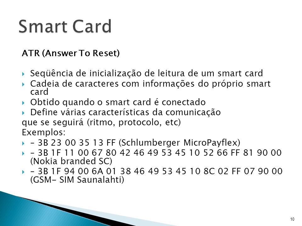 ATR (Answer To Reset) Seqüência de inicialização de leitura de um smart card Cadeia de caracteres com informações do próprio smart card Obtido quando