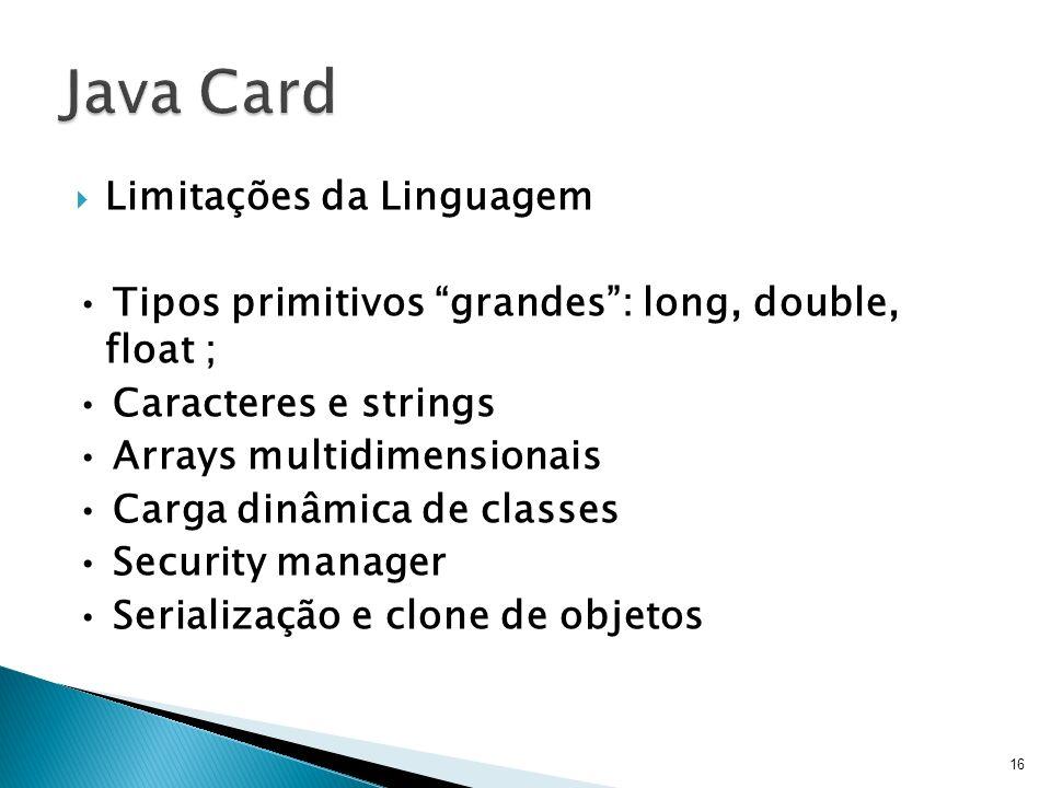 Limitações da Linguagem Tipos primitivos grandes: long, double, float ; Caracteres e strings Arrays multidimensionais Carga dinâmica de classes Securi