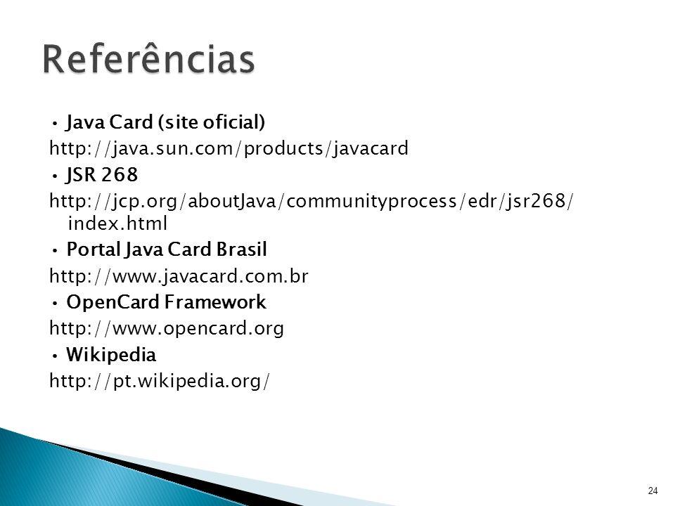 Java Card (site oficial) http://java.sun.com/products/javacard JSR 268 http://jcp.org/aboutJava/communityprocess/edr/jsr268/ index.html Portal Java Ca