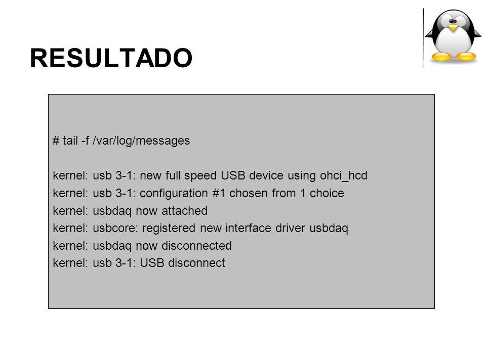 RESULTADO # tail -f /var/log/messages kernel: usb 3-1: new full speed USB device using ohci_hcd kernel: usb 3-1: configuration #1 chosen from 1 choice
