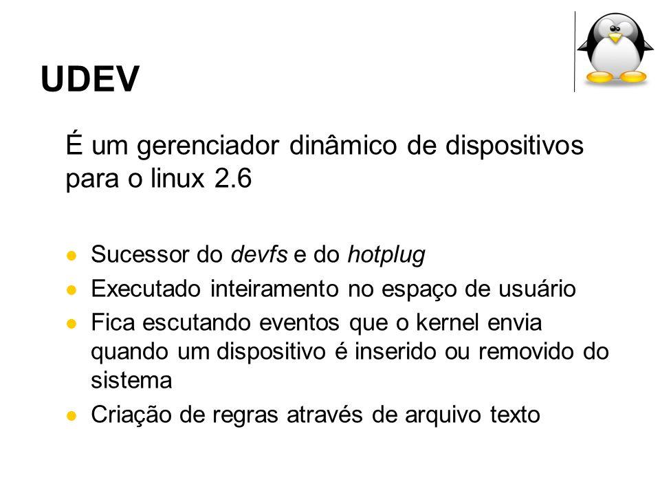 REGRAS DO UDEV /etc/udev/rules.d/ ENV{MODALIAS}== ?* , RUN+= /sbin/modprobe –Q $env{MODALIAS} MODALIAS: usb:v0403p6001d*dc*dsc*dp*ic*isc*ip* Modprobe procura o MODALIAS fornecido nos módulos do kernel e carrega os que coincidirem # modinfo ftdi_sio.ko...