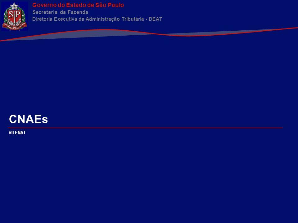Governo do Estado de São Paulo Secretaria da Fazenda Diretoria Executiva da Administração Tributária - DEAT CNAE – CONSIDERAÇÕES INICIAIS O QUE É E QUAL A FINALIDADE.