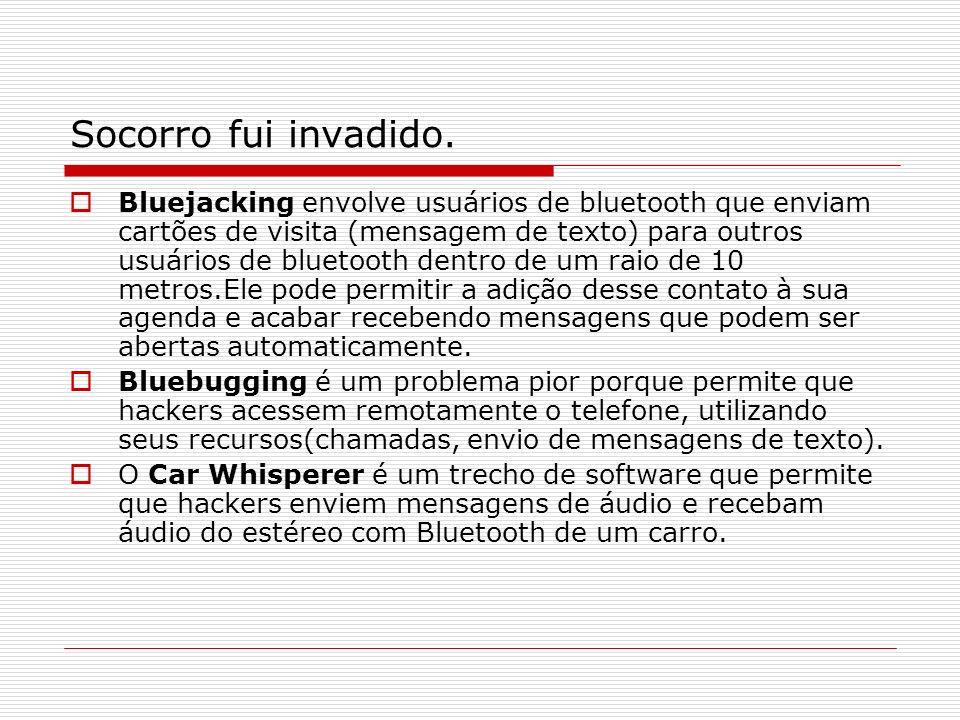Socorro fui invadido. Bluejacking envolve usuários de bluetooth que enviam cartões de visita (mensagem de texto) para outros usuários de bluetooth den