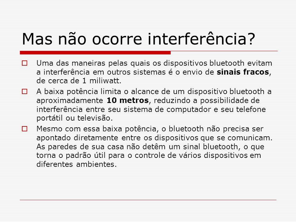 Mas não ocorre interferência? Uma das maneiras pelas quais os dispositivos bluetooth evitam a interferência em outros sistemas é o envio de sinais fra