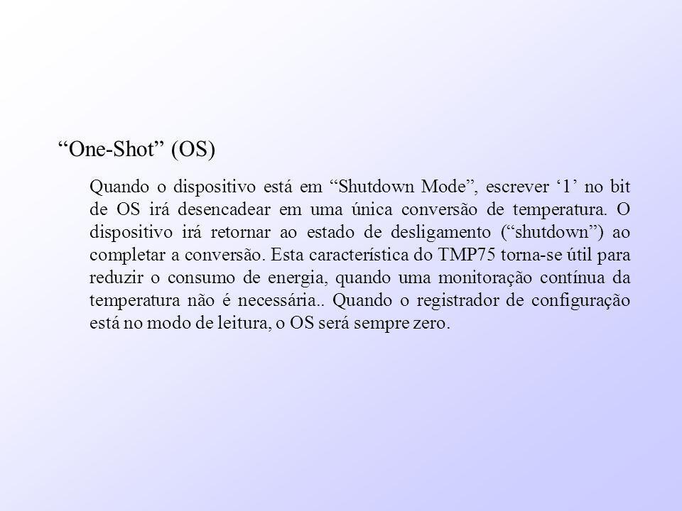 One-Shot (OS) Quando o dispositivo está em Shutdown Mode, escrever 1 no bit de OS irá desencadear em uma única conversão de temperatura. O dispositivo