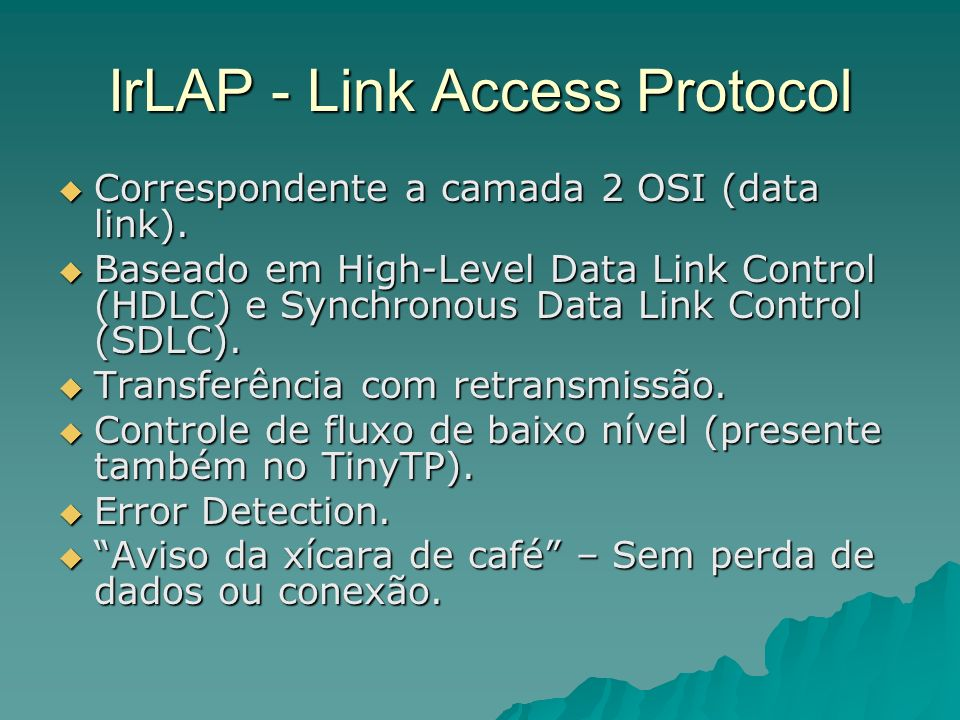 IrLAP - Link Access Protocol Correspondente a camada 2 OSI (data link). Correspondente a camada 2 OSI (data link). Baseado em High-Level Data Link Con