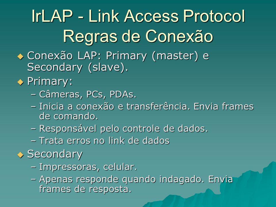 IrLAP - Link Access Protocol Regras de Conexão Conexão LAP: Primary (master) e Secondary (slave). Conexão LAP: Primary (master) e Secondary (slave). P