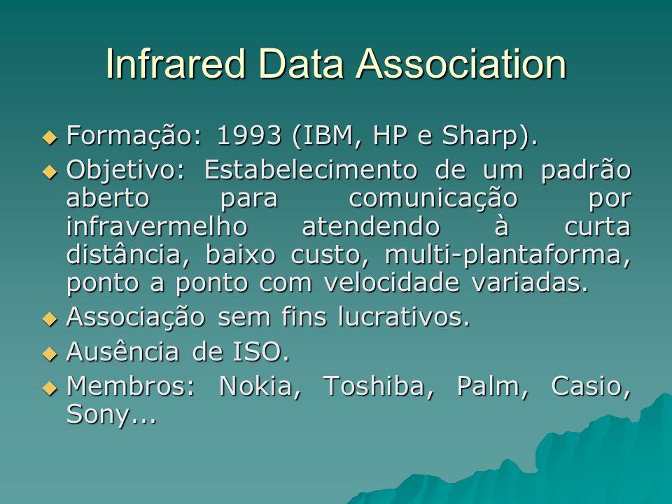 Infrared Data Association Formação: 1993 (IBM, HP e Sharp). Formação: 1993 (IBM, HP e Sharp). Objetivo: Estabelecimento de um padrão aberto para comun
