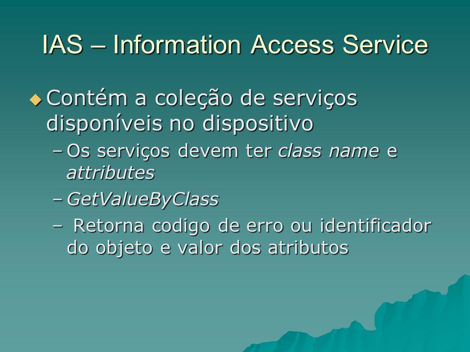 IAS – Information Access Service Contém a coleção de serviços disponíveis no dispositivo Contém a coleção de serviços disponíveis no dispositivo –Os s