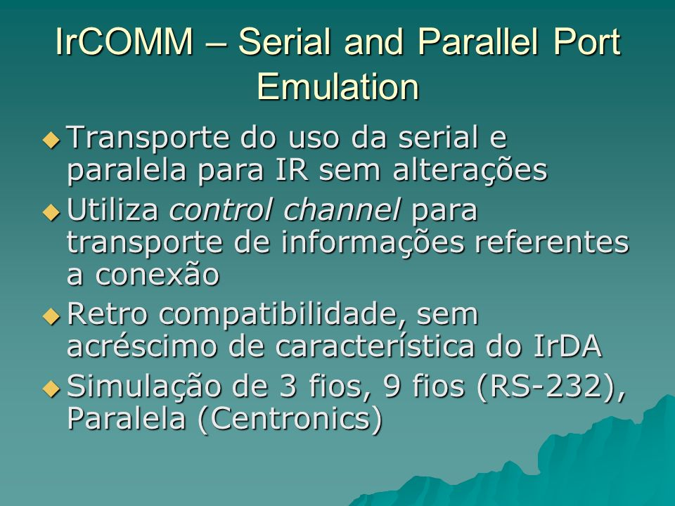 IrCOMM – Serial and Parallel Port Emulation Transporte do uso da serial e paralela para IR sem alterações Transporte do uso da serial e paralela para