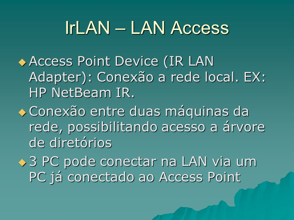 IrLAN – LAN Access Access Point Device (IR LAN Adapter): Conexão a rede local. EX: HP NetBeam IR. Access Point Device (IR LAN Adapter): Conexão a rede
