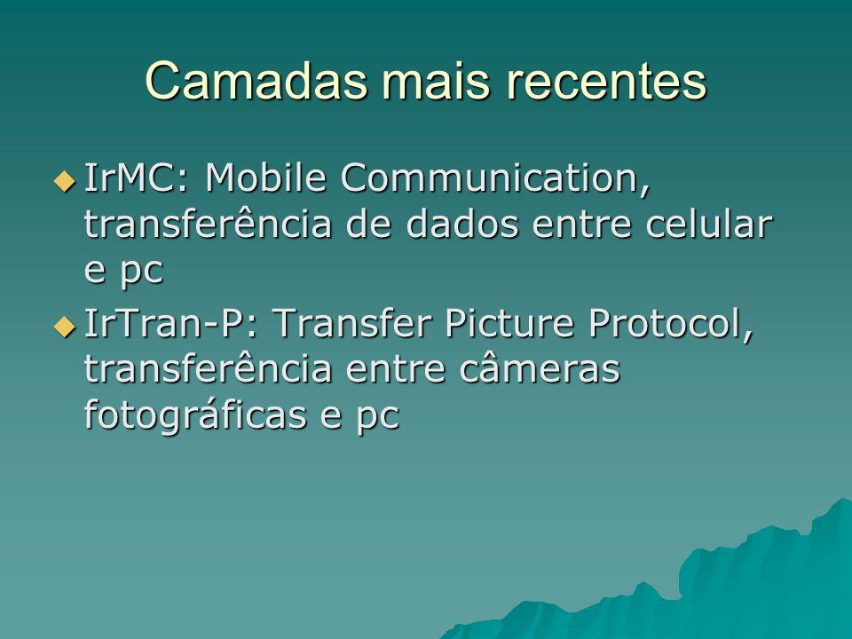 Camadas mais recentes IrMC: Mobile Communication, transferência de dados entre celular e pc IrMC: Mobile Communication, transferência de dados entre c