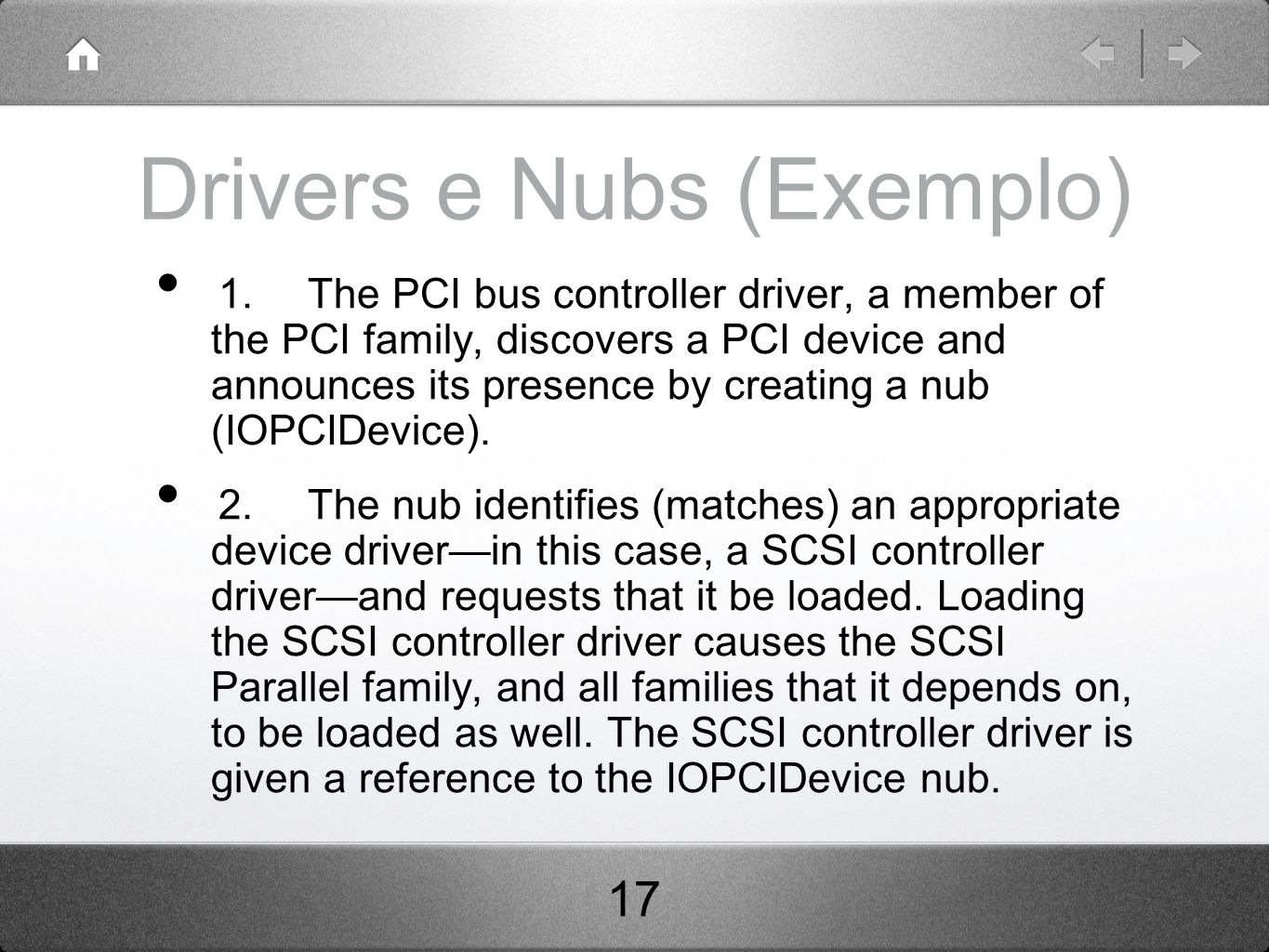 Drivers e Nubs (Exemplo) 1.The PCI bus controller driver, a member of the PCI family, discovers a PCI device and announces its presence by creating a