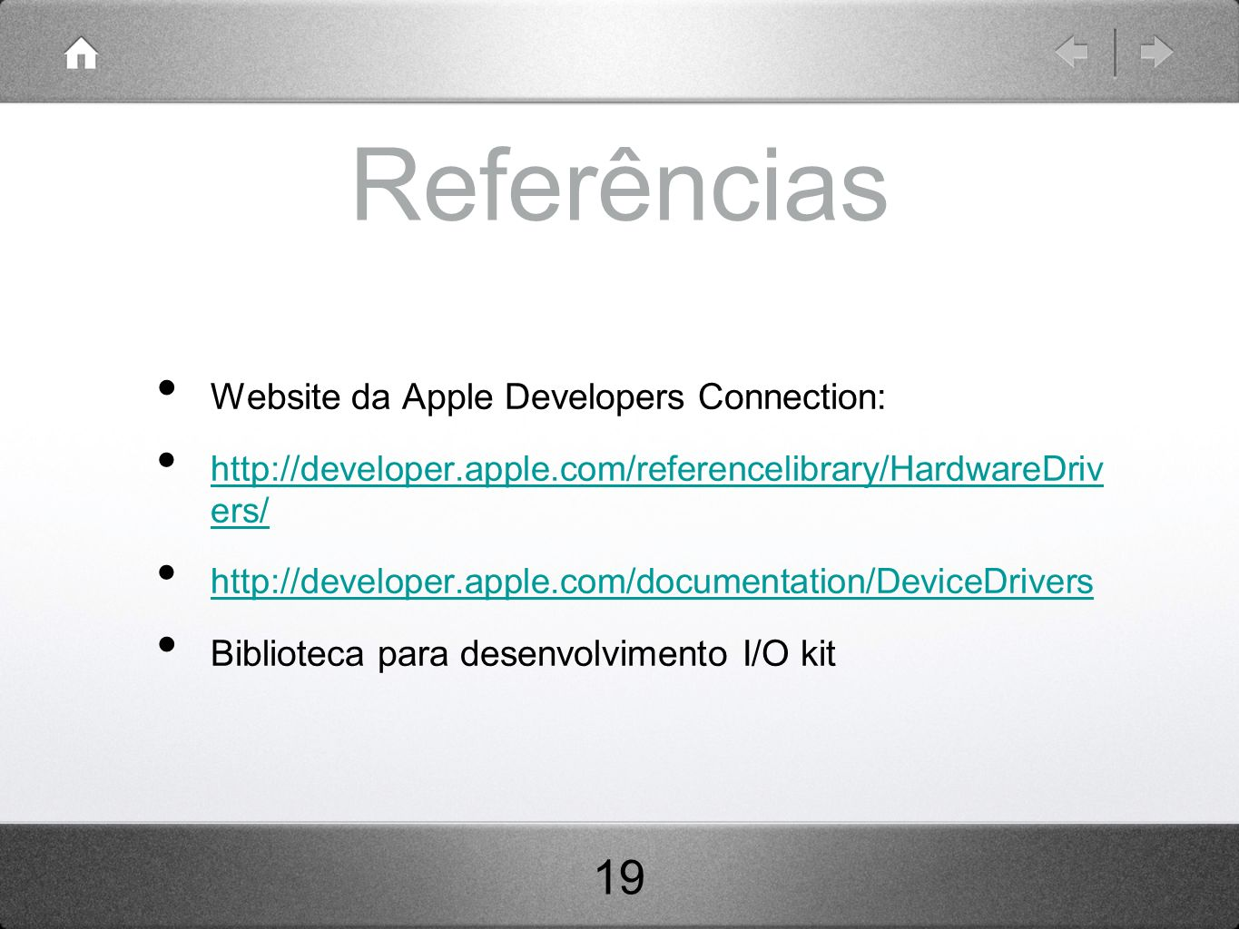 Referências Website da Apple Developers Connection: http://developer.apple.com/referencelibrary/HardwareDriv ers/ http://developer.apple.com/reference