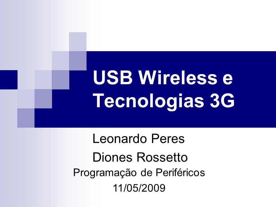 Roteiro USB Wireless (WUSB) Características Vantagens Desvantagens Tecnologia 3G Características Vantagens Desvantagens 3G no Brasil Pós 3G: 4G Características Vantagens