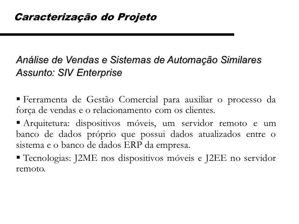 Caracterização do Projeto Análise de Vendas e Sistemas de Automação Similares Assunto: SIV Enterprise Ferramenta de Gestão Comercial para auxiliar o p
