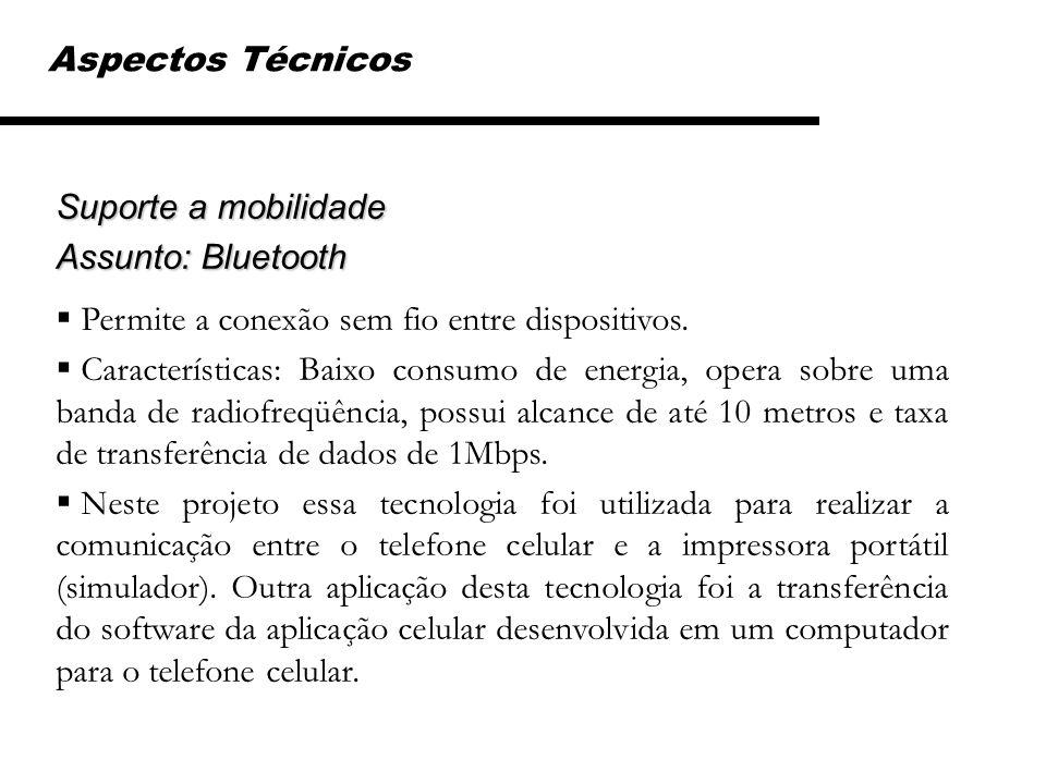 Suporte a mobilidade Assunto: Bluetooth Permite a conexão sem fio entre dispositivos. Características: Baixo consumo de energia, opera sobre uma banda