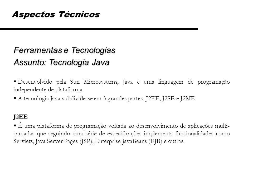 Ferramentas e Tecnologias Assunto: Tecnologia Java Desenvolvido pela Sun Microsystems, Java é uma linguagem de programação independente de plataforma.