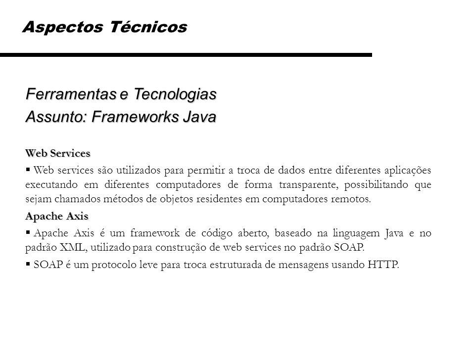 Aspectos Técnicos Ferramentas e Tecnologias Assunto: Frameworks Java Web Services Web services são utilizados para permitir a troca de dados entre dif
