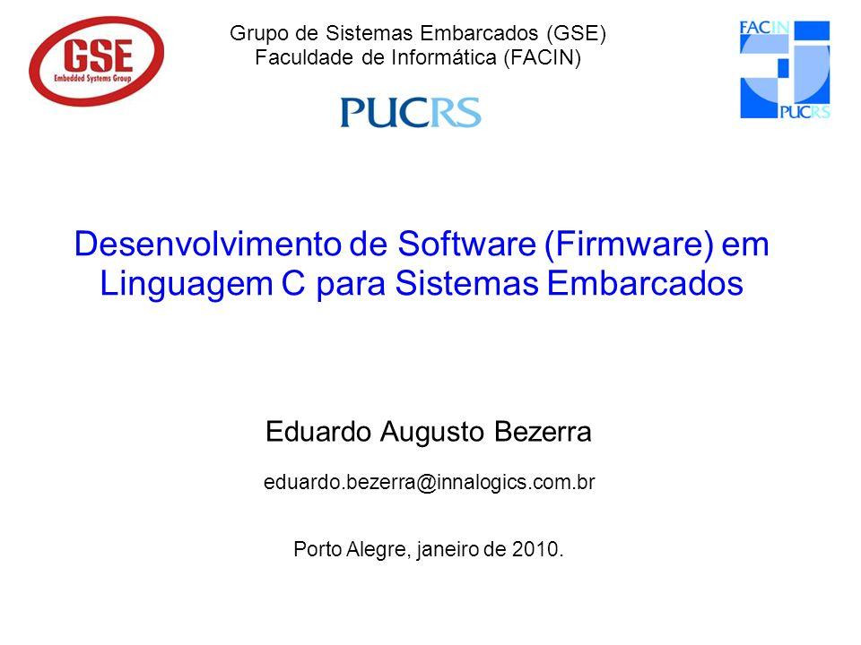 Eduardo Bezerra, UFSC – Eduardo.Bezerra@computer.org 2/33 Características de programas em C para Firmware