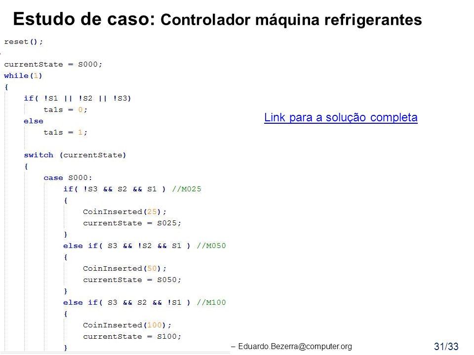 Eduardo Bezerra, UFSC – Eduardo.Bezerra@computer.org 31/33 Estudo de caso: Controlador máquina refrigerantes Link para a solução completa
