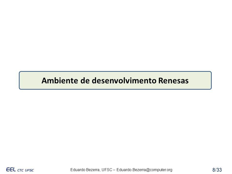 Eduardo Bezerra, UFSC – Eduardo.Bezerra@computer.org 9/33 Documentação M16C_Software_Manual.pdf QSK26A User Manual.pdf QSK26AQuickStart.pdf QSK26A_Schematics.pdf QSK26A_Tutorial_2.ppt RTA-FoUSB-MON_Users_Manual.pdf rej09b0202_16c26ahm.pdf Manual de hardware (datasheet)