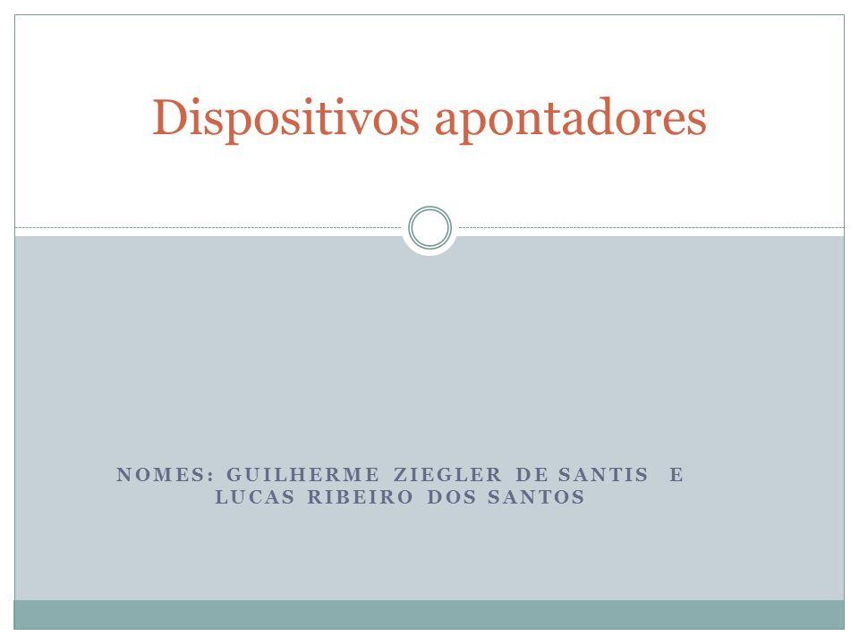 NOMES: GUILHERME ZIEGLER DE SANTIS E LUCAS RIBEIRO DOS SANTOS Dispositivos apontadores