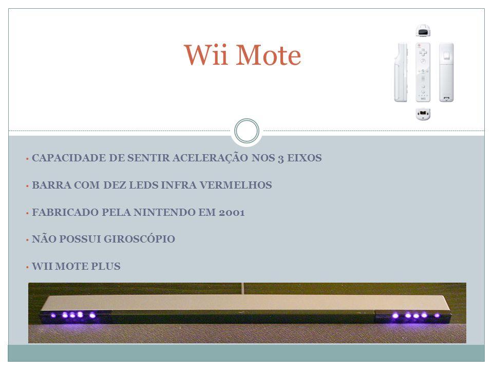 Wii Mote CAPACIDADE DE SENTIR ACELERAÇÃO NOS 3 EIXOS BARRA COM DEZ LEDS INFRA VERMELHOS FABRICADO PELA NINTENDO EM 2001 NÃO POSSUI GIROSCÓPIO WII MOTE