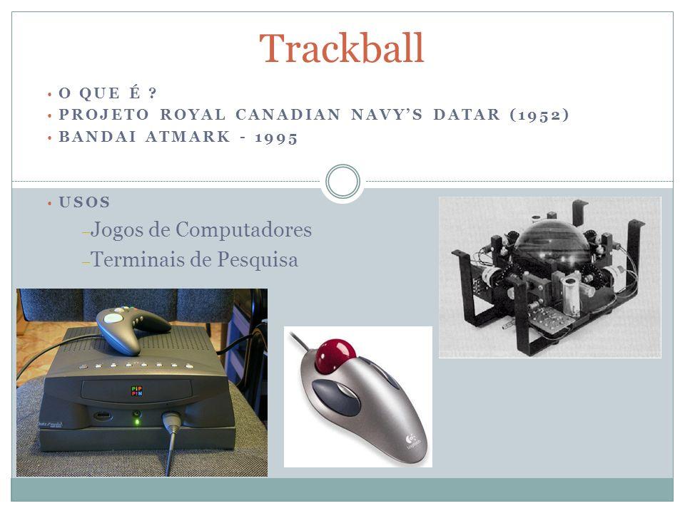 Trackball e Mouse Trackball foi inventada quase 11 anos antes do mouse Trackball é ergonomicamente superior ao mouse, pois não precisa de movimento do aparelho e sim simplesmente da bola.