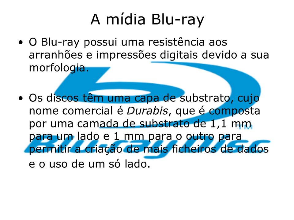 A mídia Blu-ray O Blu-ray possui uma resistência aos arranhões e impressões digitais devido a sua morfologia. Os discos têm uma capa de substrato, cuj