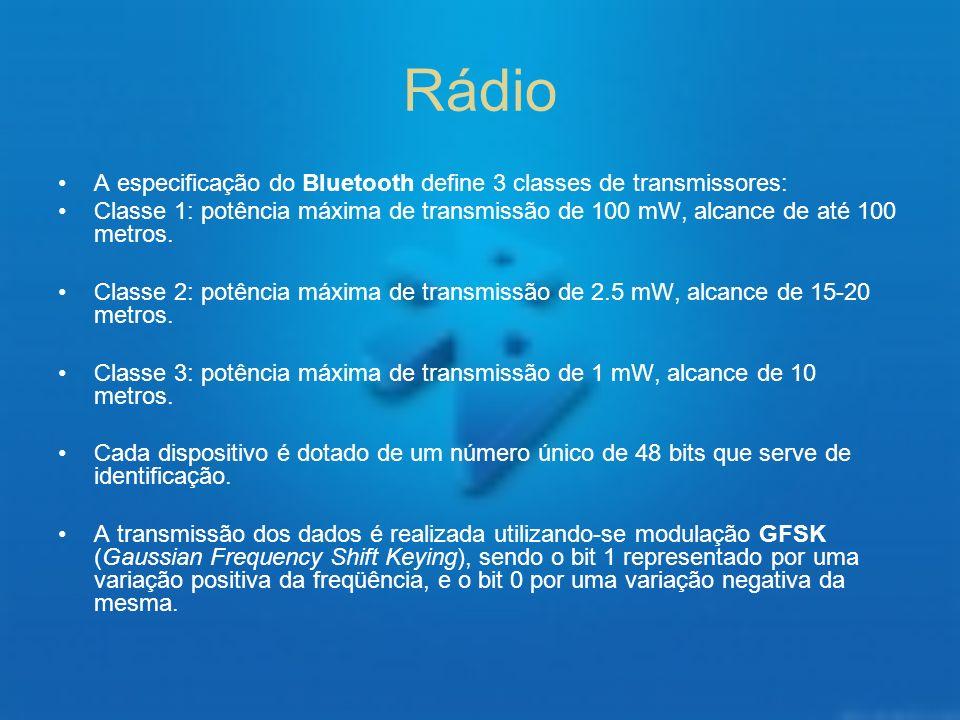 Rádio A especificação do Bluetooth define 3 classes de transmissores: Classe 1: potência máxima de transmissão de 100 mW, alcance de até 100 metros. C