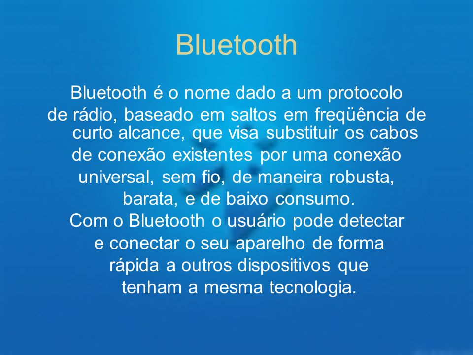 Rádio O BlueTooth opera na faixa de freqüência ISM, acrônimo de Industrial, Scientific and Medical (Industrial, Científica e Médica).