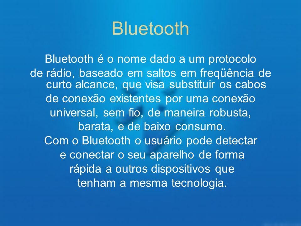 Bluetooth Bluetooth é o nome dado a um protocolo de rádio, baseado em saltos em freqüência de curto alcance, que visa substituir os cabos de conexão e