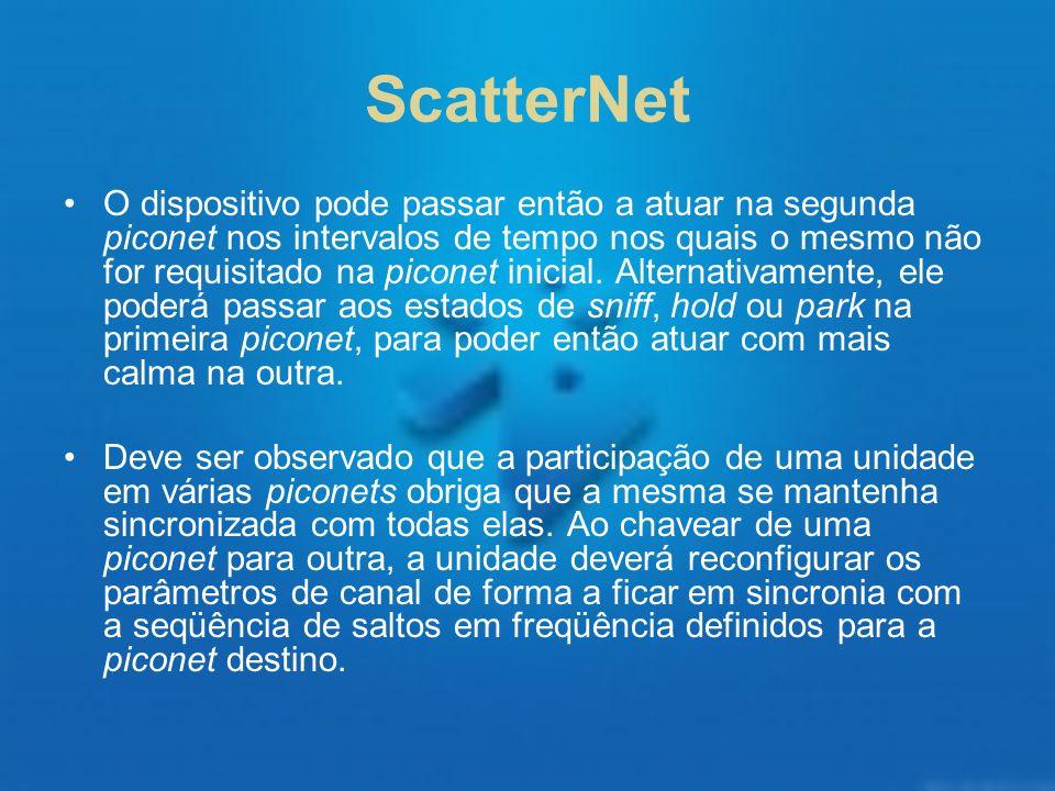 ScatterNet O dispositivo pode passar então a atuar na segunda piconet nos intervalos de tempo nos quais o mesmo não for requisitado na piconet inicial
