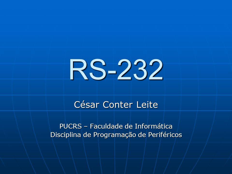 RS-232 César Conter Leite PUCRS – Faculdade de Informática Disciplina de Programação de Periféricos