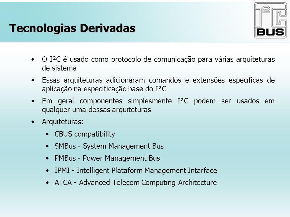 Tecnologias Derivadas O I²C é usado como protocolo de comunicação para várias arquiteturas de sistema Essas arquiteturas adicionaram comandos e extens