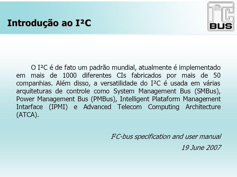 Introdução ao I²C O I²C é de fato um padrão mundial, atualmente é implementado em mais de 1000 diferentes CIs fabricados por mais de 50 companhias. Al