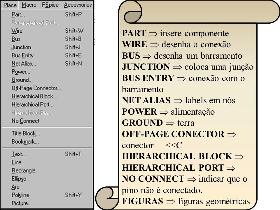 15 PART insere componente WIRE desenha a conexão BUS desenha um barramento JUNCTION coloca uma junção BUS ENTRY conexão com o barramento NET ALIAS lab