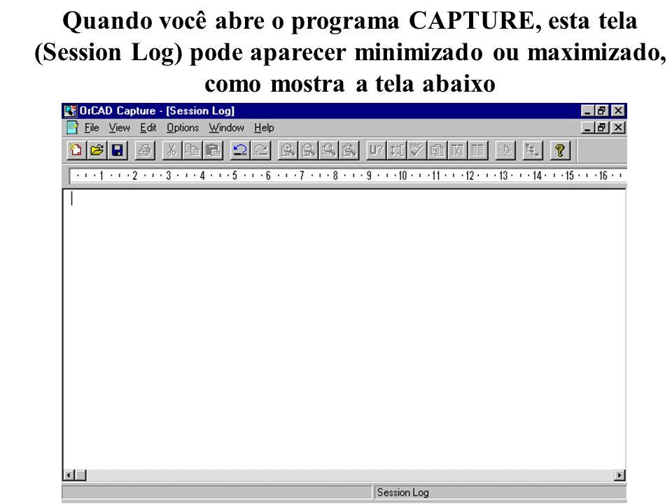 8 Quando você abre o programa CAPTURE, esta tela (Session Log) pode aparecer minimizado ou maximizado, como mostra a tela abaixo